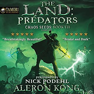 The Land: Predators: A LitRPG Saga     Chaos Seeds, Book 7              Written by:                                                                                                                                 Aleron Kong                               Narrated by:                                                                                                                                 Nick Podehl                      Length: 46 hrs and 56 mins     227 ratings     Overall 4.9