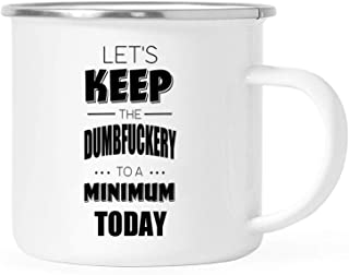 XiErSi Funny Enamel Coffee Mug - Let's Keep The Dumbfuckery To A Minimum Today - Sarcastic Gift Perfect For Any Beer Lover Dads Moms Coworker Campers Traveler 12 oz