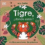 Tigre, dónde estás?: Un libro para tocar. Sin plásticos (Eco bebe / Eco Baby)