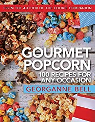 Image: Gourmet Popcorn: 100 Recipes for Any Occasion, by Georganne Bell (Author). Publisher: Front Table Books (February 13, 2018)