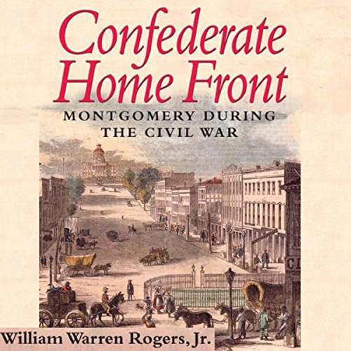 Confederate Home Front: Montgomery During the Civil War audiobook cover art