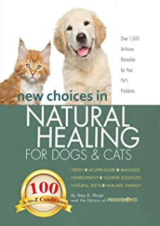 New Choices in Natural Healing for Dogs & Cats: Herbs, Acupressure, Massage, Homeopathy, Flower Essences, Natural Diets, H...