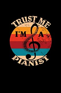 Trust Me I'm A Pianist: Piano Musical Instrument Blank Music Sheets