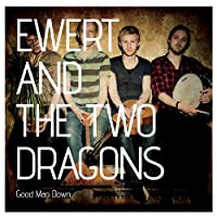 Good Man Down by Ewert & The Two Dragons (2013-08-13)
