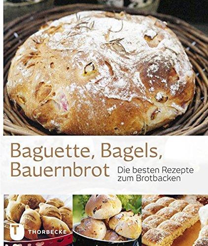 Baguette, Bagels, Bauernbrot - Die besten Rezepte zum Brotbacken