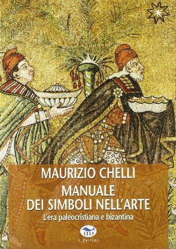 Manuale dei simboli nell'arte. L'era paleocristiana e bizantina. Ediz. illustrata