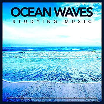 Ocean Waves Studying Music: Ambient Music For Studying, Binaural Beats and Study Alpha Waves, Music For Focus and Concentration and Relaxing Ocean Waves Study Aid