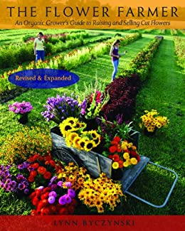 The Flower Farmer: An Organic Grower's Guide to Raising and Selling Cut Flowers (Gardener's Supply Books) by [Lynn Byczynski, Robin Wimbiscus]