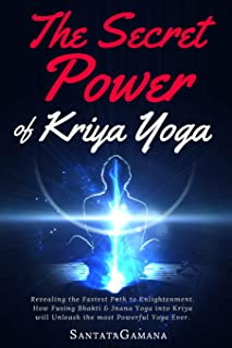The Secret Power Of Kriya Yoga: Revealing the Fastest Path to Enlightenment. How Fusing Bhakti & Jnana Yoga into Kriya will Unleash the most Powerful Yoga Ever (Real Yoga)