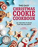 The Easy Christmas Cookie Cookbook: 60+ Recipes to Bake for the Holidays