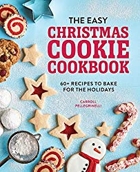Image: The Easy Christmas Cookie Cookbook: 60+ Recipes to Bake for the Holidays | Paperback: 168 pages | by Carroll Pellegrinelli (Author). Publisher: Rockridge Press (November 3, 2020)