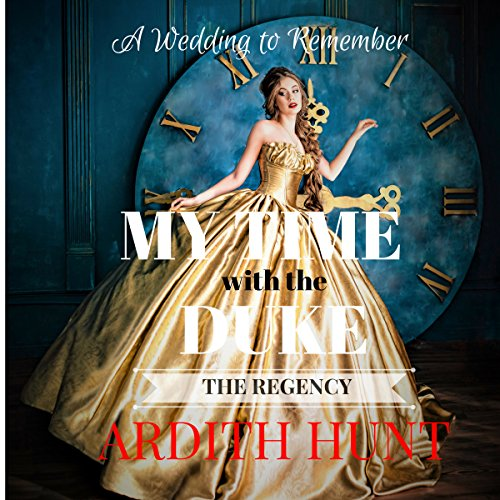 My Time with the Duke: A Wedding to Remember      Regency Time Travel Romance Trilogy, Book 1              By:                                                                                                                                 Ardith Hunt                               Narrated by:                                                                                                                                 Melanie Taylor                      Length: 3 hrs and 7 mins     6 ratings     Overall 4.0