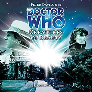 Doctor Who - Creatures of Beauty                   By:                                                                                                                                 Nicholas Briggs                               Narrated by:                                                                                                                                 Peter Davison,                                                                                        Sarah Sutton                      Length: 1 hr and 53 mins     1 rating     Overall 5.0
