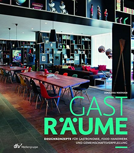 Gasträume: Designkonzepte für Gastronomie, Food-Handwerk und Gemeinschaftsverpflegung