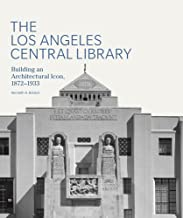 The Los Angeles Central Library: Building an Architectural Icon, 1872-1933 (Architecture Series)
