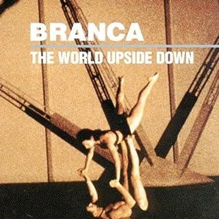 The World Upside Down by Glenn Branca (1994-10-25)