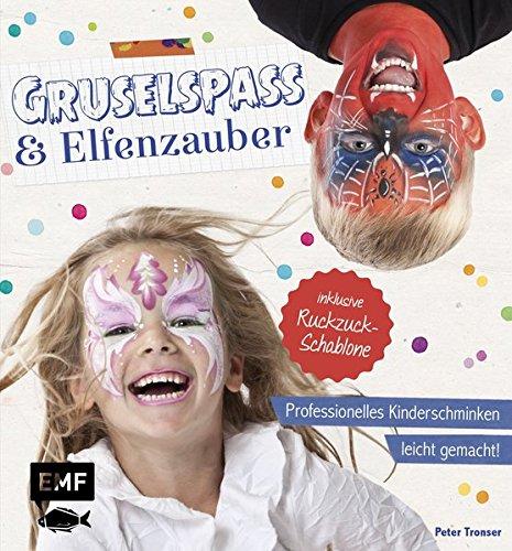 Gruselspaß und Elfenzauber: Professionelles Kinderschminken leicht gemacht! Inklusive Ruckzuck-Schablone