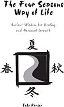 The Four Seasons Way of Life: Ancient Wisdom for Healing and Personal Growth