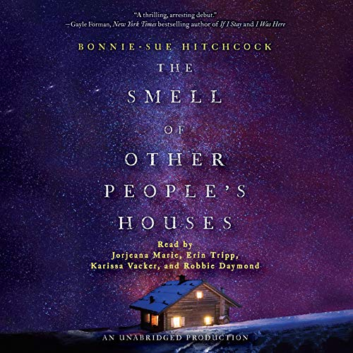 The Smell of Other People's Houses                   By:                                                                                                                                 Bonnie-Sue Hitchcock                               Narrated by:                                                                                                                                 Jorjeana Marie,                                                                                        Erin Tripp,                                                                                        Karissa Vacker,                   and others                 Length: 5 hrs and 37 mins     131 ratings     Overall 4.5