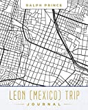 Leon (Mexico) Trip Journal: Lined Leon (Mexico) Vacation/Travel Guide Accessory Journal/Diary/Notebook With Leon (Mexico) Map Cover Art [Idioma Inglés]