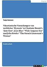 """Viktorianische Vorstellungen von weiblicher 'Hysterie' in Charlotte Bronté's """"Jane Eyre"""", Jean Rhys' """"Wide Sargasso Sea"""" u..."""