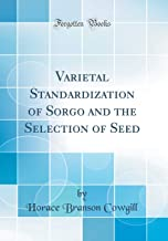 Varietal Standardization of Sorgo and the Selection of Seed (Classic Reprint)