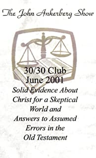 The John Ankerberg Show: 30/30 Club, June 2001 ~ Solid Evidence About Christ for a Skeptical World (Ankerberg - 1994) / Answers to Assumed Errors in the Old Testament (Dr. Gleason Archer - 1991)