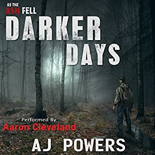 Darker Days     As the Ash Fell, Book 2              By:                                                                                                                                 AJ Powers                               Narrated by:                                                                                                                                 Aaron Cleveland                      Length: 14 hrs and 28 mins     1 rating     Overall 4.0