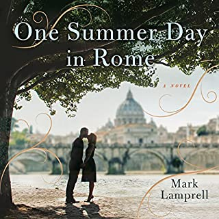 One Summer Day in Rome     A Novel              By:                                                                                                                                 Mark Lamprell                               Narrated by:                                                                                                                                 Steve West                      Length: 7 hrs and 36 mins     217 ratings     Overall 3.7