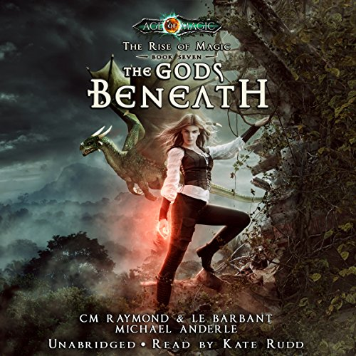The Gods Beneath: Age of Magic - A Kurtherian Gambit Series Audiobook By CM Raymond, LE Barbant, Michael Anderle cover art