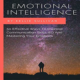 Emotional Intelligence: 50 Effective Ways to Improve Communication Skills, EQ and Mastering Your Emotions audiobook cover art