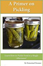 A Primer on Pickling: Learn How to Pickle Food in a Single Afternoon! (English Edition)