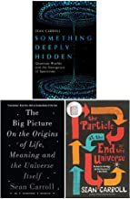 Sean Carroll Collection 3 Books Set (Something Deeply Hidden [Hardcover], The Big Picture, The Particle at the End of the Universe)
