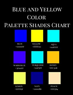 Blue and Yellow Color Palette Shades Chart: A Reference Coffee Table Picture Fashion Art Style Guidebook with over 350 Color Hex Code Names, ... Artists Colorists Teachers Students.
