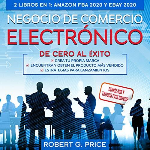 Negocio De Comercio Electrónico De Cero Al Éxito!: 2 Libros en 1 [Ecommerce Business from Zero to Success!: 2 Books In 1] cover art