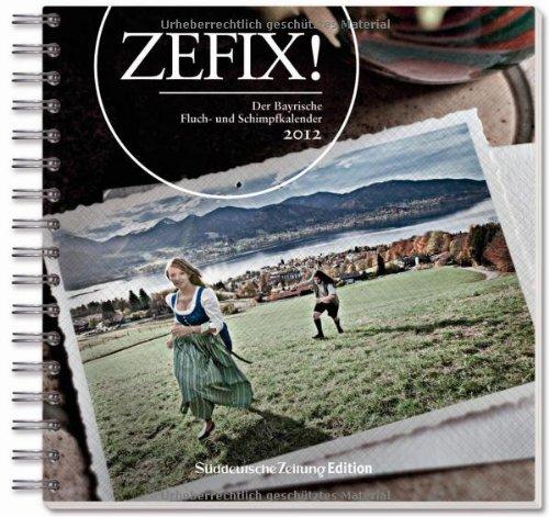 Zefix! 2012: Der bayrische Fluch-und Schimpfkalender