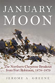 January Moon: The Northern Cheyenne Breakout from Fort Robinson, 1878–1879