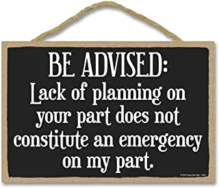 Honey Dew Gifts Funny Sign, Lack of Planning Does Not Constitute an Emergency on My Part 7 inch by 10.5 inch Hanging Wall Art, Decorative Wood Sign, Mancave Signs and Decor