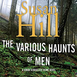 The Various Haunts of Men     A Simon Serrailler Mystery, Book 1              By:                                                                                                                                 Susan Hill                               Narrated by:                                                                                                                                 Steven Pacey                      Length: 14 hrs and 44 mins     871 ratings     Overall 3.9