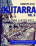 Secretos de la Guitarra II: Guía paso a paso para dominar las escalas, la teoría musical, los acordes y crear tu propia música.