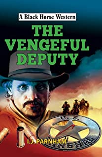 The Vengeful Deputy (Black Horse Westerns)