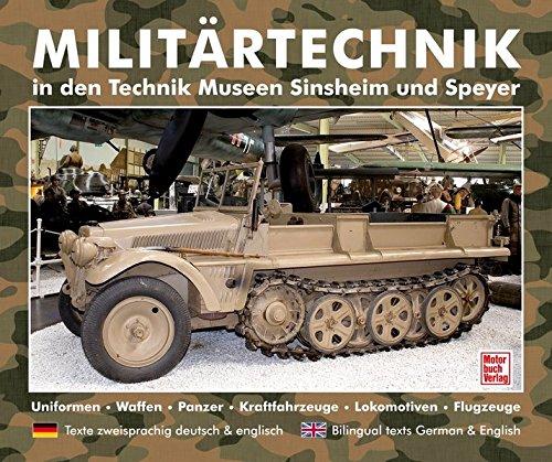 Militärtechnik in den Museen Sinsheim und Speyer: Uniformen.Waffen.Panzer.Kraftfahrzeuge.Lokomotiven.Flugzeuge / deutsch englisch
