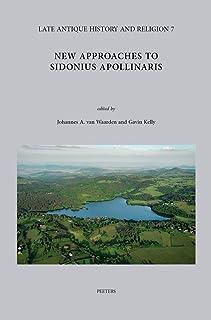 New Approaches to Sidonius Apollinaris: With Indices on Helga Kohler, C. Sollius Apollinaris Sidonius: Briefe Buch I