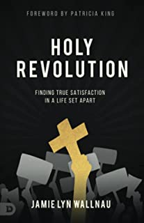 Holy Revolution: Finding True Satisfaction in a Life Set Apart