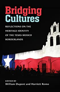 Bridging Cultures: Reflections on the Heritage Identity of the Texas-Mexico Borderlands