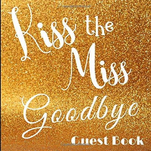 Guest Book: Kiss the Miss Bachelorette Party Guest Book Includes Gift Tracker and Picture Memory Section to Create a Lasting Memory Keepsake (Kiss the Miss Party Guest Books)