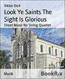 Look Ye Saints The Sight Is Glorious: Sheet Music for String Quartet (English Edition)