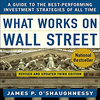 What Works on Wall Street     A Guide to the Best-Performing Investment Strategies of All Time              Written by:                                                                                                                                 James P. O'Shaughnessy                               Narrated by:                                                                                                                                 Michael Kramer                      Length: 4 hrs and 57 mins     2 ratings     Overall 5.0