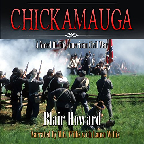 Chickamauga     A Novel of the American Civil War              By:                                                                                                                                 Blair Howard                               Narrated by:                                                                                                                                 M. G. Willis,                                                                                        Laura Willis                      Length: 12 hrs and 25 mins     10 ratings     Overall 4.3