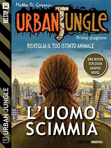 Urban Jungle: L'uomo scimmia: Urban Jungle 5 (Italian Edition)
